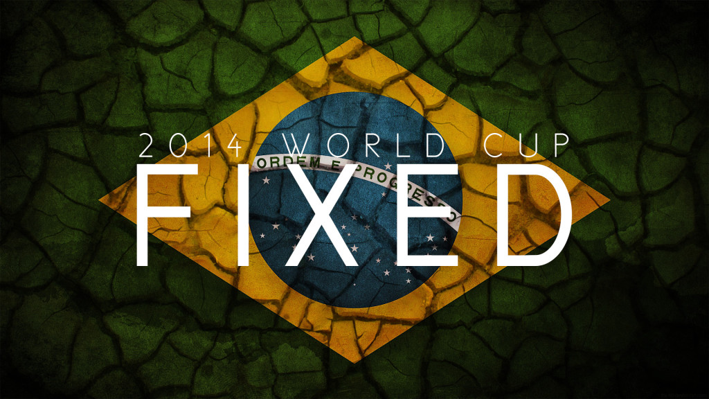 2014 Brazil World Cup is FIXED