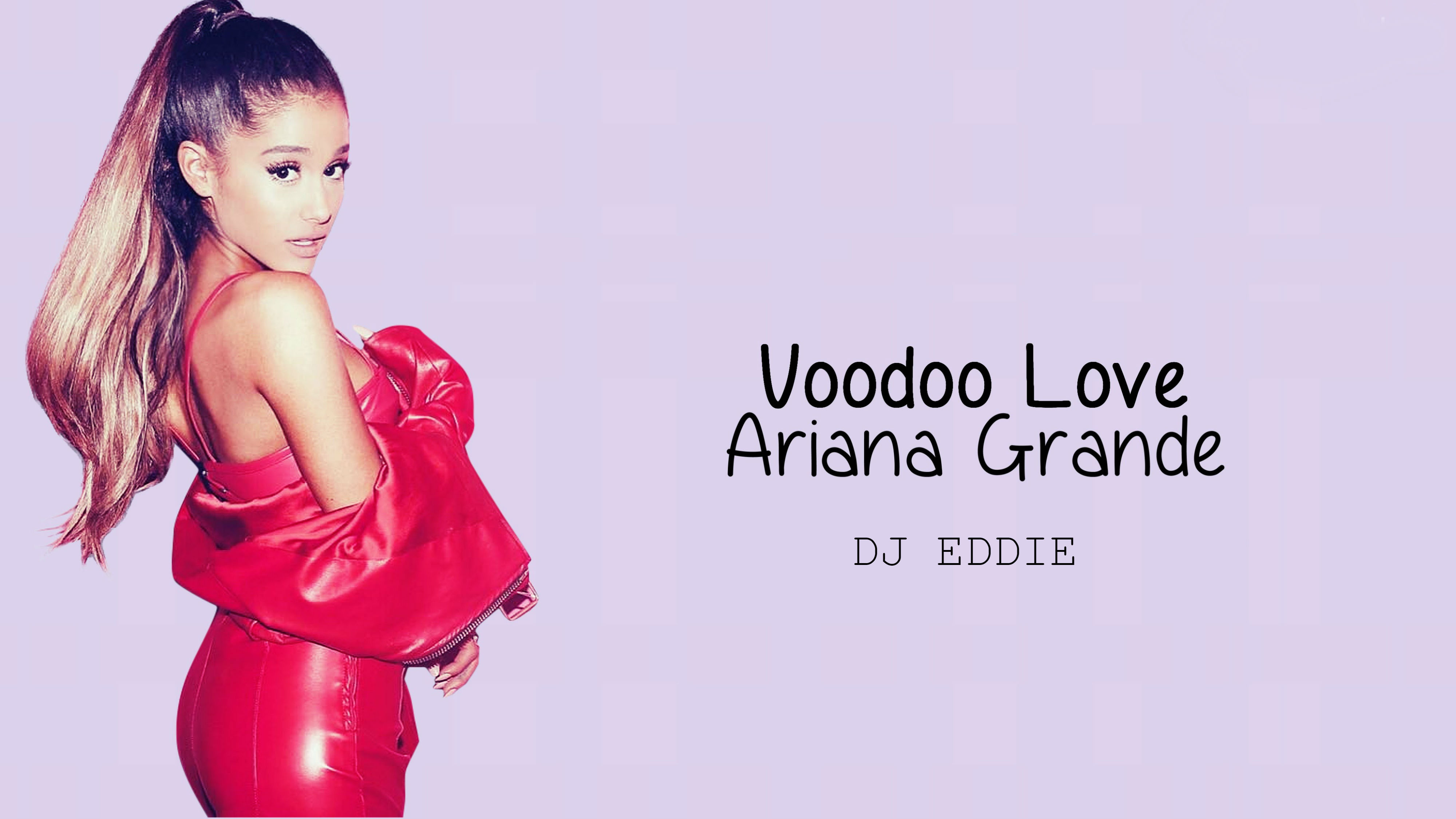 Ariana Grande - Voodoo Love