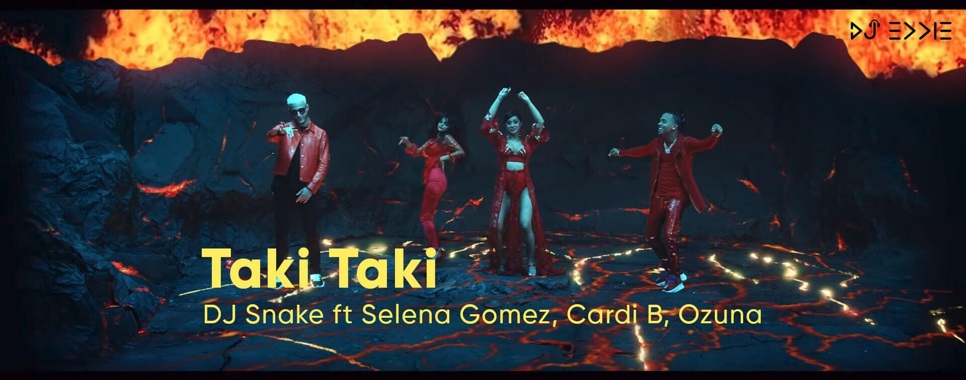 Taki Taki - DJ Snake ft Selena Gomez, Ozuna, Cardi B