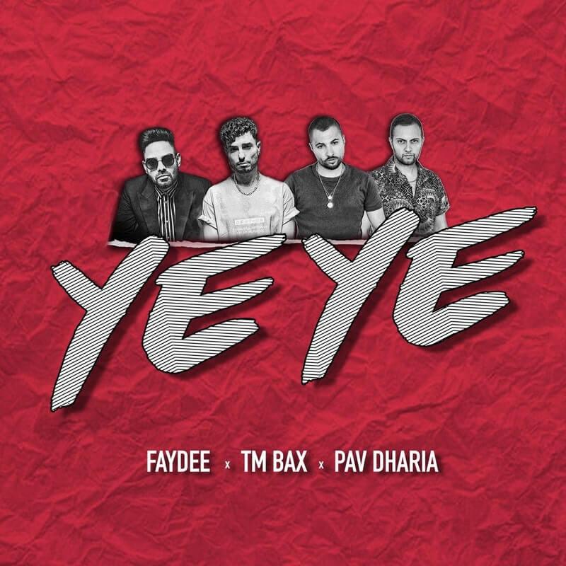 FAYDEE x TM BAX x PAV DHARIA - YEYE